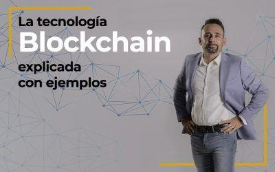 La tecnología blockchain explicada con ejemplos